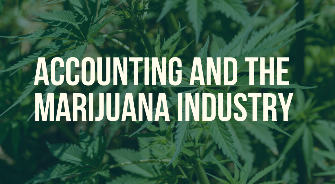 What You Need to Know Regarding Marijuana Industry Accounting